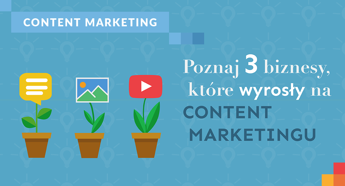 poznaj-3-biznesy-ktore-wyrosly-na-content-marketingu