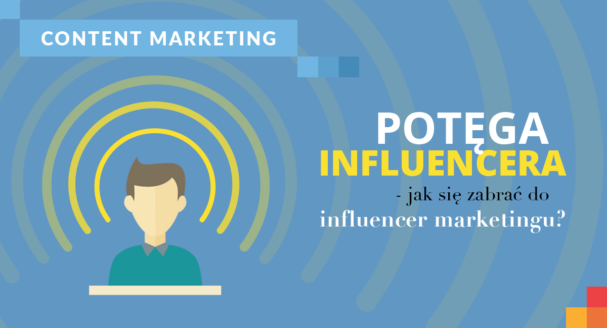 Potega-influencera-jak-sie-zabrac-do-influencer-marketingu-blog