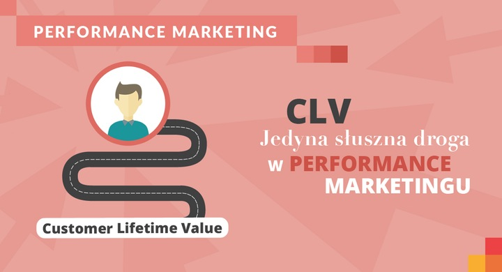 Customer Lifetime Value: Jedyna droga w performance marketingu?